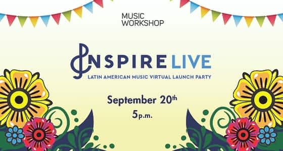 Music Workshop to Host Inspire Live: a Latin American Music Virtual Party